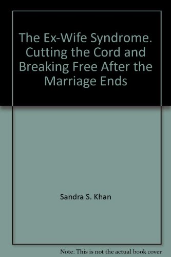 9780091825447: The Ex-Wife Syndrome. Cutting the Cord and Breaking Free After the Marriage Ends
