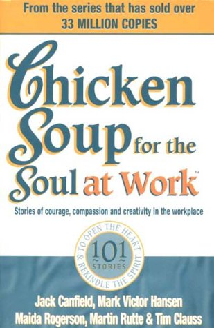 9780091825492: Chicken Soup for the Soul at Work