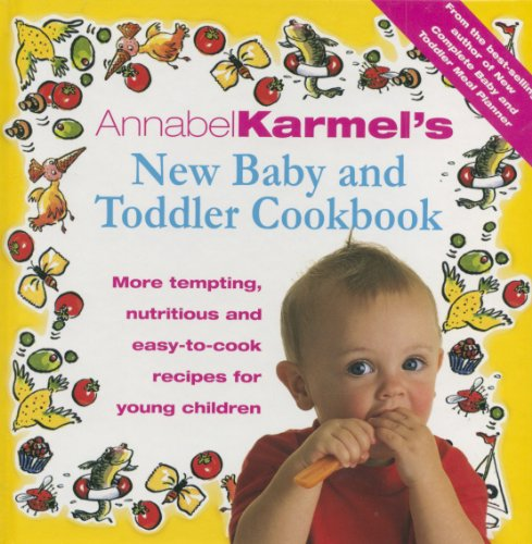 Annabel Karmel's Baby And Toddler Cookbook: More Tempting, Nutritious and Easy-to-Cook Recipes...