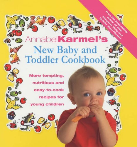 9780091825584: Annabel Karmel's New Baby and Toddler Cookbook: More Tempting, Nutritious and Easy-to-Cook Recipes for Young Children