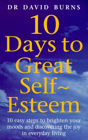 9780091825621: 10 Days To Great Self Esteem: 10 Easy Steps to Brighten Your Moods and Discovering the Joy in Everyday Living