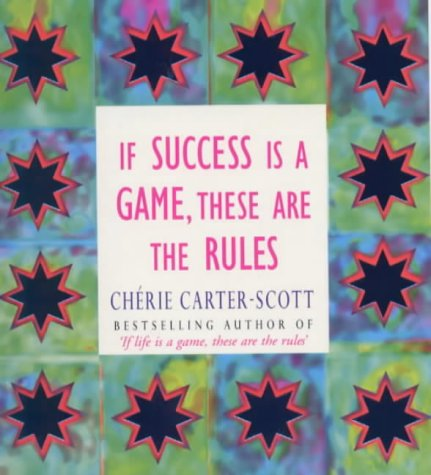 If Success is a Game, These are the Rules: Carter-Scott, Cherie