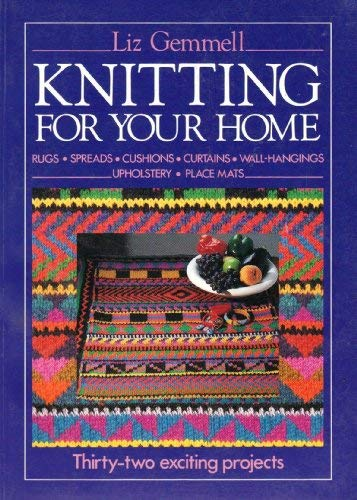 Knitting for Your Home: 32 Exciting Projects: Liz Gemmell