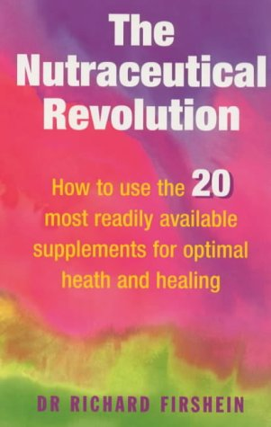 9780091826635: The Nutraceutical Revolution: How to Use the 20 Most Readily Available Supplements for Optimal Health and Healing