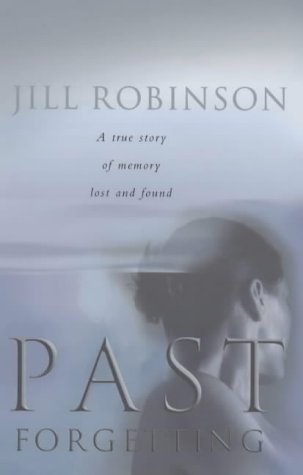 9780091826758: Past Forgetting: A True Story of Memory Lost and Found