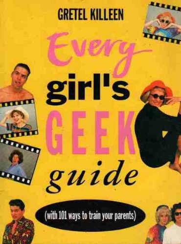 9780091826970: Every Girl's Geek Guide (with 101 ways to train your parents)