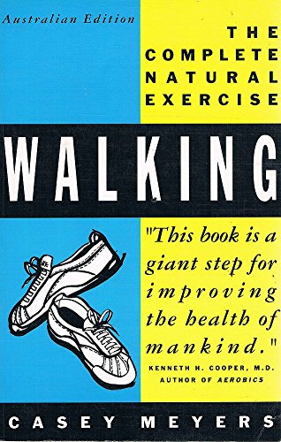 9780091827021: Walking: A Complete Guide to the Complete Exercise
