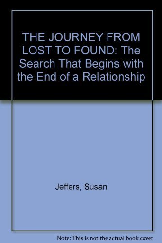 9780091827175: THE JOURNEY FROM LOST TO FOUND: The Search That Begins with the End of a Relationship