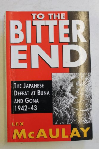 9780091827519: To the Bitter End: The Japanese Defeat at Buna and Gona 1942-43