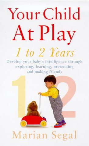 9780091827601: 'Your Child at Play: Exploring, Learning Pretending and Making Friends (Positive parenting)'