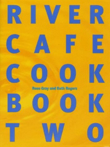 The River Cafe Cookbook: Bk. 2: RUTH ROGERS ROSE GRAY
