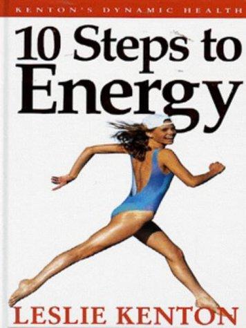 9780091828301: 10 Steps to Energy (kenton's Dynamic Heath)