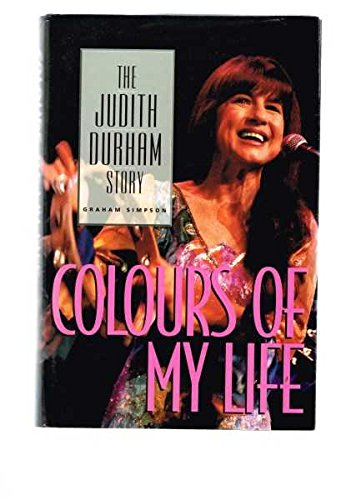 Colours of my life: The Judith Durham: Simpson, Graham