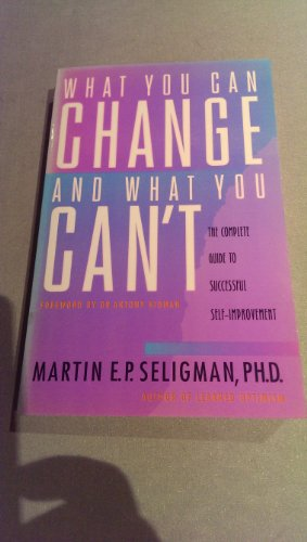9780091829933: What you can change and what you can't: the complete guide to self-improvement