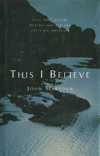 9780091831127: This I Believe: Over 100 Eminent Australians Explore Life's Big Question