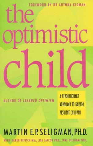 9780091831196: The Optimistic Child (A Revolutionary Approach to Raising Resilient Children)