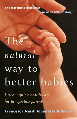 9780091831356: The Natural Way to Better Babies: Preconception Health Care for Prospective Parents