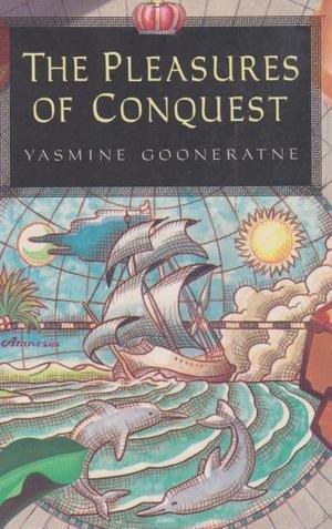 THE PLEASURES OF CONQUEST: Gooneratne, Yasmine