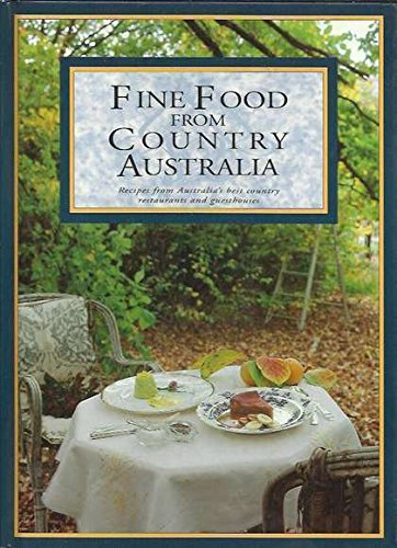 9780091833350: Fine food from country Australia: Recipes from Australia's best country restaurants and guesthouses