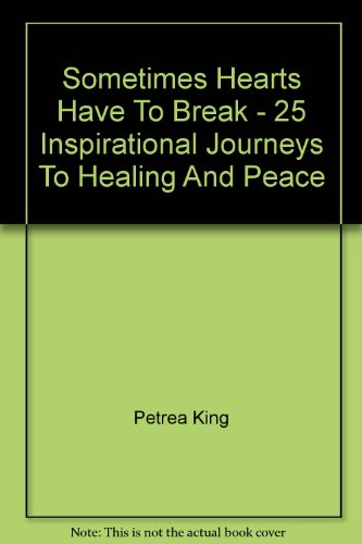9780091834449: Sometimes Hearts Have to Break - 25 Inspirational Journeys to Healing and Peace