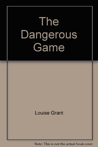9780091835675: The Dangerous Game [Taschenbuch] by Louise Grant