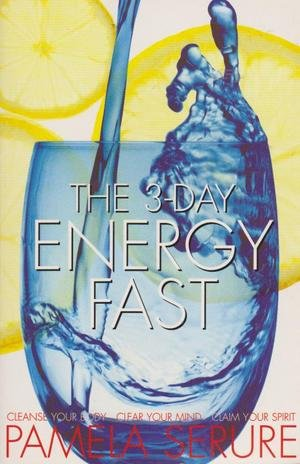 9780091835774: The 3-Day Energy Fast - Cleanse Your Body, Clear Your Mind, Claim Your Spirit