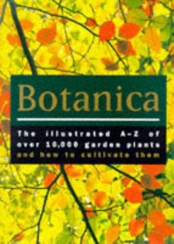 9780091836160: Botanica: The Illustrated A-Z of Over 10,000 Garden Plants and How to Cultivate Them