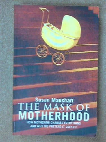 9780091836221: THE MASK OF MOTHERHOOD