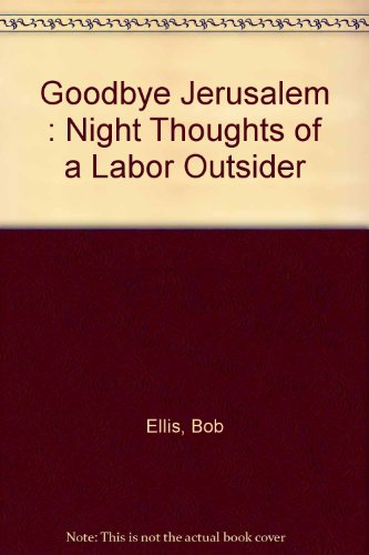 9780091836658: Goodbye Jerusalem : Night Thoughts of a Labor Outsider