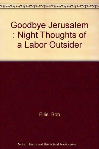 9780091836658: Goodbye Jerusalem : Night Thoughts of a Labor Outsider