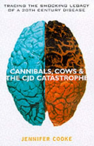 9780091836917: Cannibals, Cows and the CJD Catastrophe