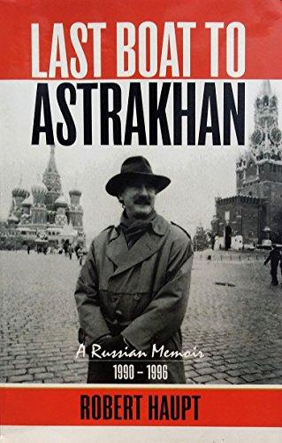 9780091837358: Last Boat to Astrakhan, a Russian Memoir 1990-1996