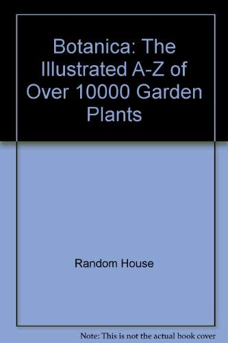 9780091838065: Botanica: The Illustrated A-Z of Over 10,000 Garden Plants