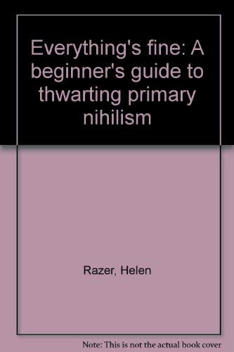 9780091839253: Everything's fine: A beginner's guide to thwarting primary nihilism