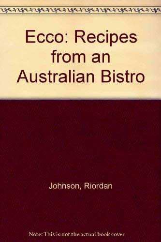 9780091840112: Ecco: Philip Johnson's Recipes from an Australian Bistro