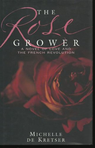 9780091840495: The Rose Grower : A Novel of Love and the French Revolution
