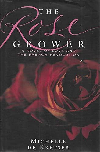 The Rose Grower (First Australain Edition): Michelle de Kretser