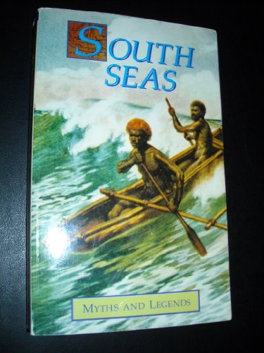 9780091850401: South Seas : Myths and Legends