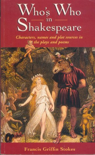 9780091851446: Who's Who In Shakespeare: Characters,Names and Plot Sources in the Plays and Poems