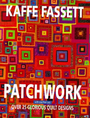 Glorious Patchwork: A Collection of Over 30: Fassett, Kaffe