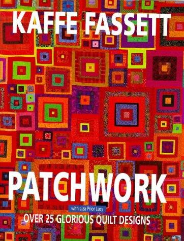 Glorious Patchwork: A Collection of Over 30 Original Designs: Fassett, Kaffe