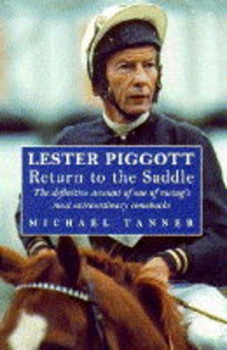 9780091851828: Lester Piggott Return To The Saddle