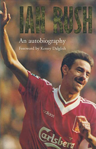 9780091851835: Ian Rush: An Autobiography