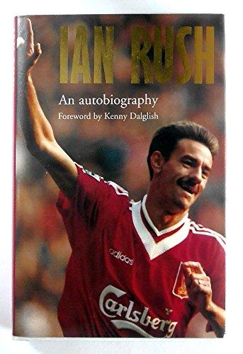 9780091851835: Ian Rush: An Autobiography