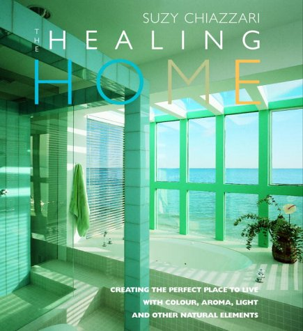 9780091852146: The Healing Home: Creating the Perfect Place to Live with Colour, Aroma, Light and Other Natural Elements