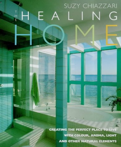 The Healing Home: Creating the Perfect Place: Chiazzari, Suzy