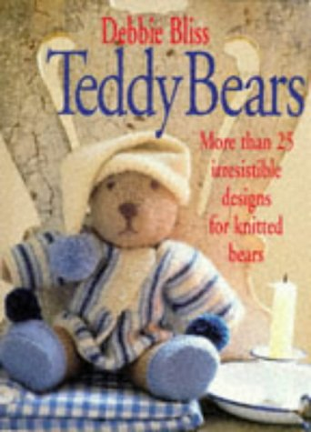 9780091852566: Teddy Bears: More Than 25 Irresistible Designs for Knitted Bears