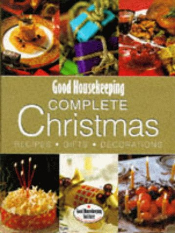 9780091852610: Good Housekeeping Complete Christmas: Recipes, Gifts, Decorations (Good Housekeeping Cookery Club)