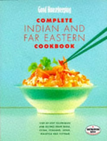 "9780091852627: ""Good Housekeeping"" Complete Indian and Far Eastern Cookbook: Step-by-step Techniques and Recipes from India, China, Thailand, Malaysia, Japan and Vietnam (Good Housekeeping Cookery Club)"
