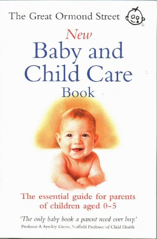 9780091852993: The Great Ormond Street New Baby and Child Care Book